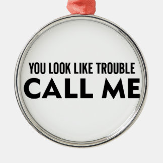 Call Me Trouble Metal Ornament