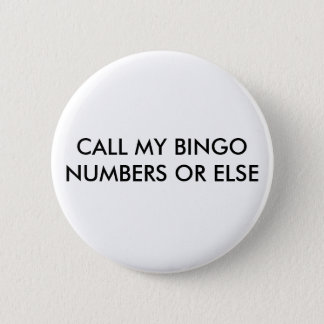 CALL MY BINGO NUMBERS OR ELSE 6 CM ROUND BADGE