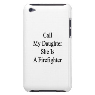 Call My Daughter She Is A Firefighter iPod Touch Cover