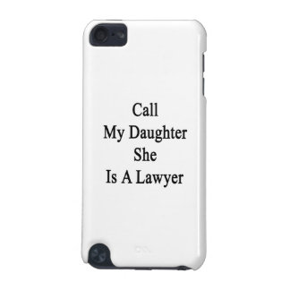 Call My Daughter She Is A Lawyer iPod Touch 5G Covers