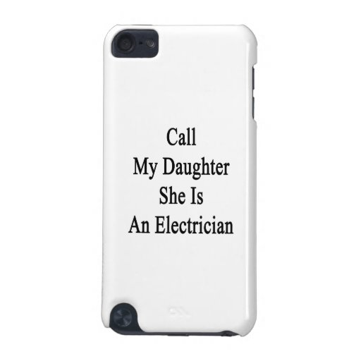 Call My Daughter She Is An Electrician iPod Touch (5th Generation) Cases