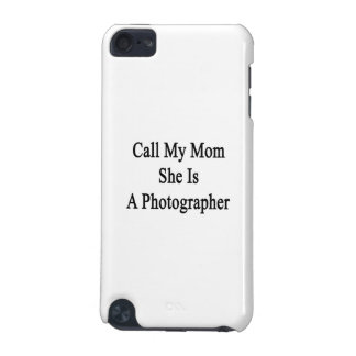 Call My Mom She Is A Photographer iPod Touch (5th Generation) Cover