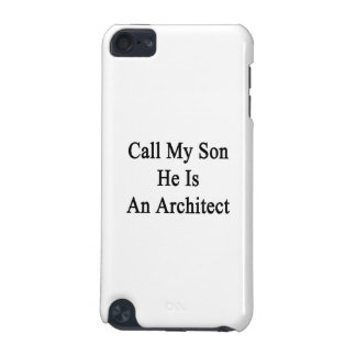 Call My Son He Is An Architect iPod Touch 5G Cases