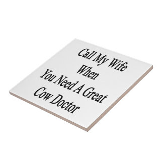 Call My Wife When You Need A Great Cow Doctor Tile