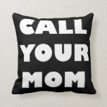 Call Your Mum Funny Pillow