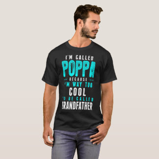 Called Poppa Way Cool To Be Called Grandfather T-Shirt
