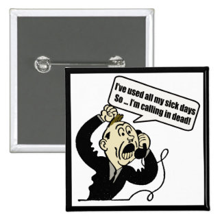 Calling In Dead Funny T-shirts Gifts 15 Cm Square Badge