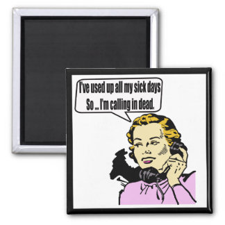 Calling In Dead Funny T-shirts Gifts Refrigerator Magnet