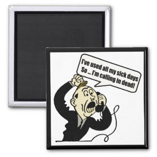 Calling In Dead Funny T-shirts Gifts Magnet