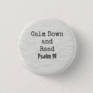 Calm Down and read Psalm 91 3 Cm Round Badge