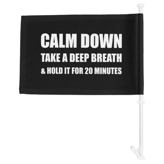 Calm Down Deep Breath Hold Minutes Car Flag