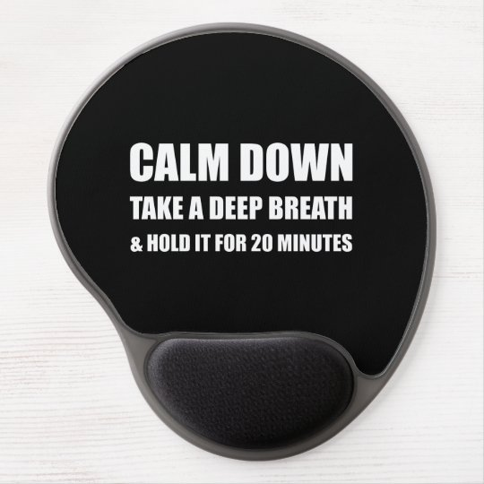 Calm Down Deep Breath Hold Minutes Gel Mouse Pad