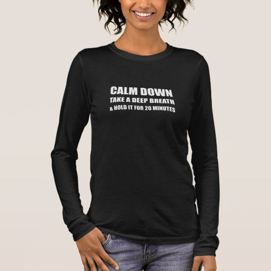 Calm Down Deep Breath Hold Minutes Long Sleeve T-Shirt