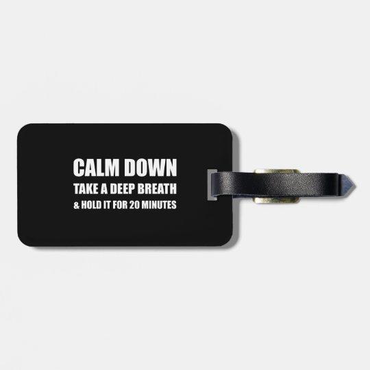 Calm Down Deep Breath Hold Minutes Luggage Tag
