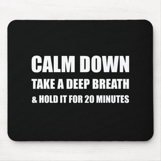 Calm Down Deep Breath Hold Minutes Mouse Pad