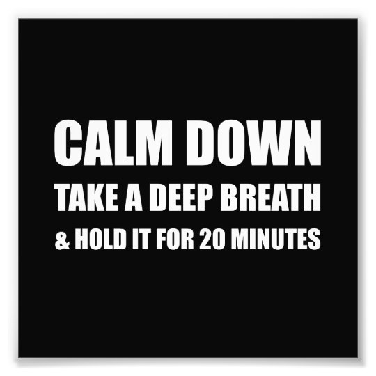 Calm Down Deep Breath Hold Minutes Photo Print