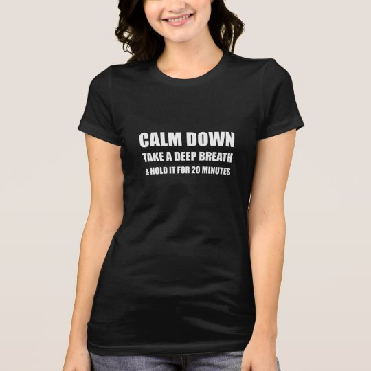 Calm Down Deep Breath Hold Minutes T-Shirt