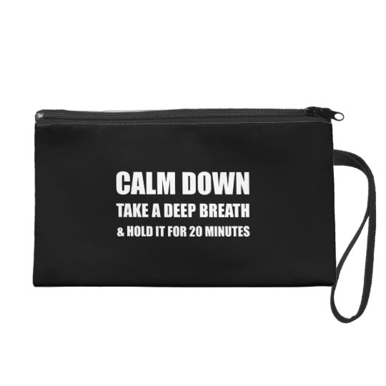 Calm Down Deep Breath Hold Minutes Wristlet Purse