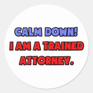 Calm Down .. I am a Trained Attorney Round Sticker