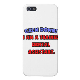 Calm Down .. I am a Trained Dental Assistant iPhone 5/5S Cases