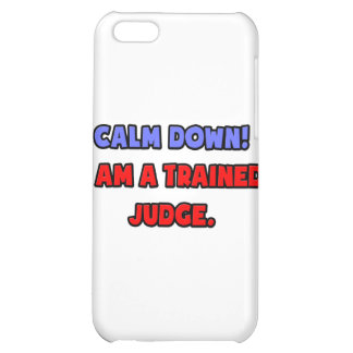 Calm Down .. I am a Trained Judge iPhone 5C Cover