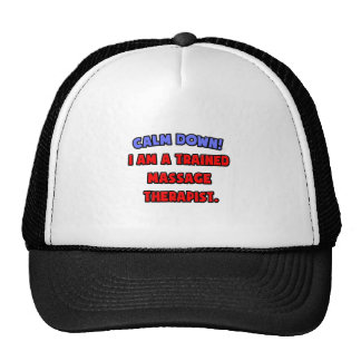 Calm Down .. I am a Trained Massage Therapist Hats