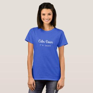 Calm Down, I'm Legal T-Shirt