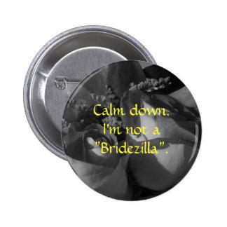 "Calm down. I'm not a ""Bridezilla"". 6 Cm Round Badge"