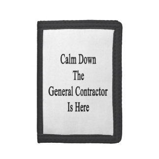 Calm Down The General Contractor Is Here Tri-fold Wallets