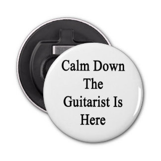 Calm Down The Guitarist Is Here Bottle Opener