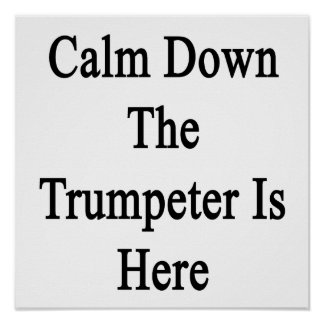 Calm Down The Trumpeter Is Here Poster