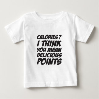Calories? I think you mean Delicious Points Baby T-Shirt