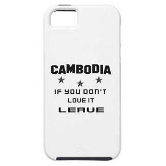 Cambodia If you don't love it, Leave iPhone 5 Case