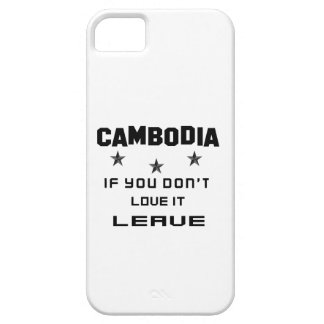 Cambodia If you don't love it, Leave iPhone 5 Covers