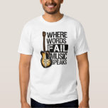 "Camiseta ""Where Words fail music speaks"" Shirt"