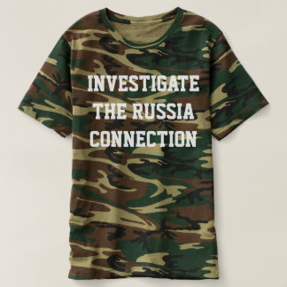 """CAMO T WITH """"INVESTIGATE THE RUSSIA CONNECTION"""" T-Shirt"""