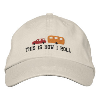 Camper Trailer and Car This Is How I Roll Embroidered Hat