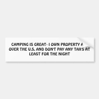 CAMPING IS GREAT- I OWN PROPERTY ALL OVER THE U... BUMPER STICKER