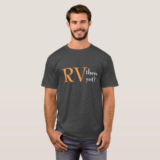 "Camping ""RV there yet"" T-shirt"
