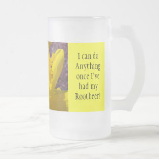 Can do anything once I ve had my Rootbeer mugs