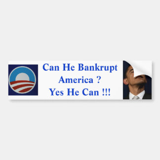 Can He Bankrupt America ? Yes He Can !! Bumper Sticker