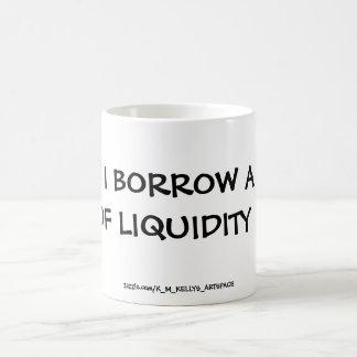 CAN I BORROW A CUP OF LIQUIDITY ? BASIC WHITE MUG