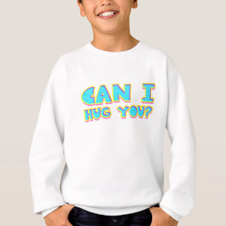 Can I Hug you? Sweatshirt