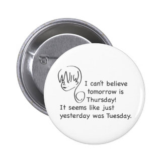 Can t Believe Yesterday Was Tuesday Pin