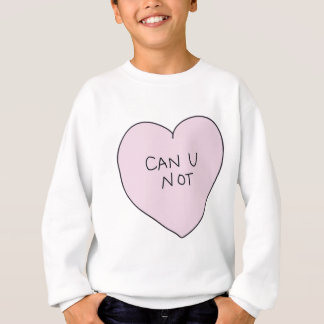 Can U Not Heart Sweatshirt