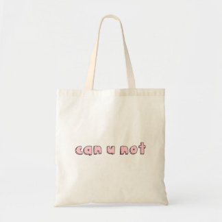 can u not tote budget tote bag