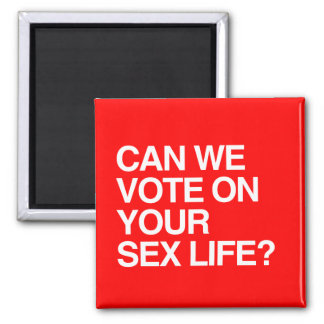 CAN WE VOTE ON YOUR SEX LIFE MAGNETS