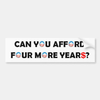 Can You Afford Four More Years? Bumper Sticker