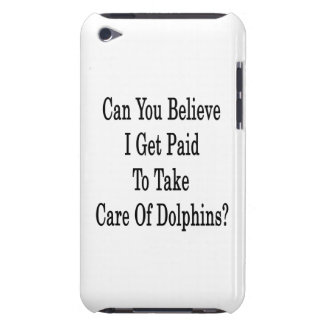 Can You Believe I Get Paid To Take Care Of Dolphin iPod Touch Covers