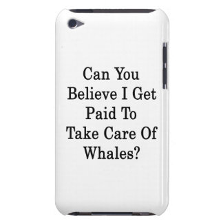 Can You Believe I Get Paid To Take Care Of Whales iPod Touch Case-Mate Case